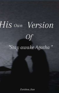 MY OWN VERSION OF STAY AWAKE AGATHA ( One Shot ) cover