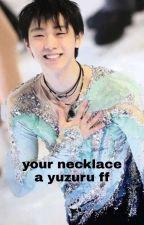 Your necklace Yuzuru ff by clairoiswriting