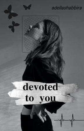 Devoted to You [On Going] by adellashabbira