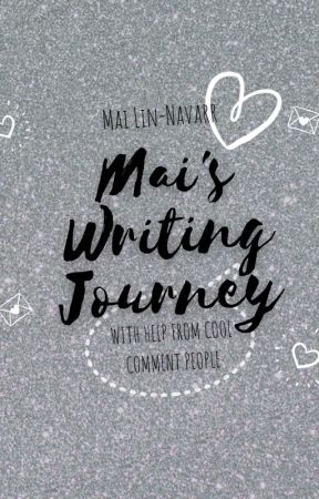 Mai's Writing Journey-with help from cool comment people by MaiUNot