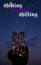 Shifting (and a lil witchcraft) by dracossubmission