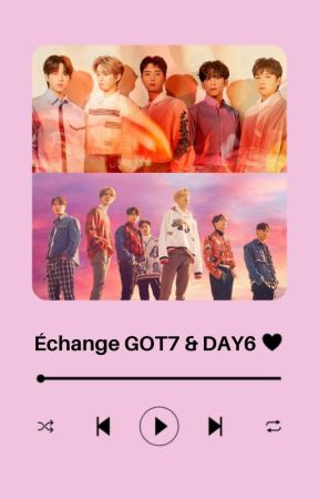 Echange d'OS ▸ GOT7 & DAY6 by 404projects