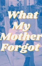 What My Mother Forgot by WhatMyMotherForgot
