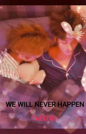 WE WILL NEVER HAPPEN • TAEGYU by choiriya_05