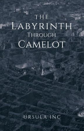 The Labyrinth Through Camelot | {COMPLETED} by Carter_Casterwill