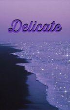 Delicate-𝕾.𝕾 by Slytherinstilinski
