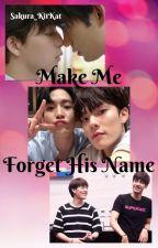 Make Me Forget His Name by Sakura_KitKat