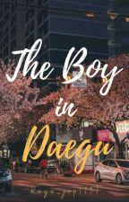 The Boy in Daegu (City Girls Series #1) by Raya_jop1997