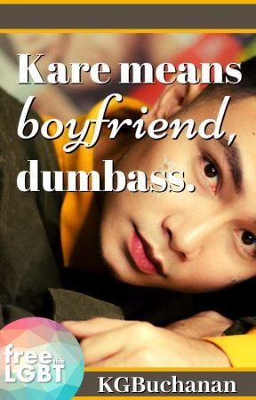 Kare means boyfriend, dumbass. | ONC 2021 by KGBuchanan