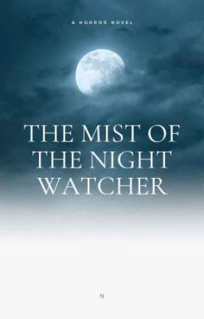 The Mist of the Night Watcher by Sethiep00