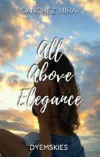 All Above Elegance (Sanchez Mira Series #1) by dyemskiess