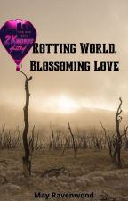 Rotting World, Blossoming Love I ONC 2021 by ravenwood666may