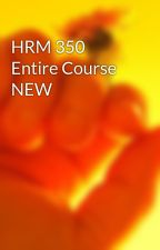 HRM 350 Entire Course NEW by shyamuop09