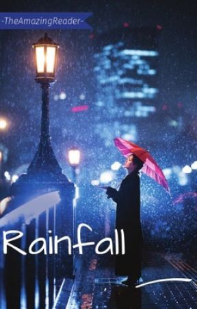 Rainfall ✔️ by -TheAmazingReader-