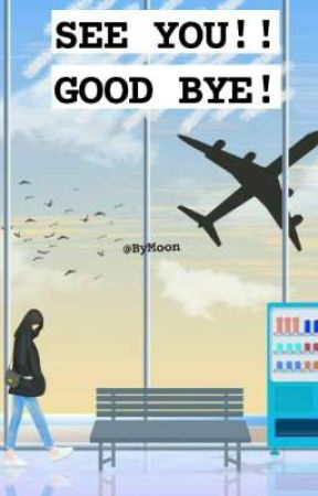 SEE YOU!! GOOD BYE! by Bymoon00