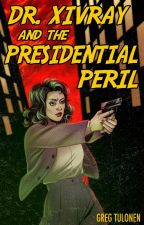 Dr. Xivray and the Presidential Peril by GregTulonen