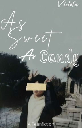 [1.]As Sweet As Candy (✔) by Vio_Chi06