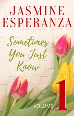 Sometimes You Just Know - Volume 1 by JasmineEsperanzaPHR