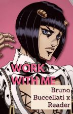 Work With Me -Bruno Buccellati x Reader- by its_amboo