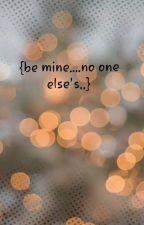 {be mine....no one else's...}(ON HOLD) by Skyler183_AnimeLover