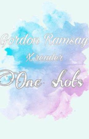 Gordon Ramsay xreader (EXTRA SPICE) by Kermitshotsidechick