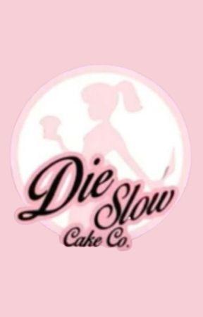 𝓓𝒊𝒆 𝓢𝒍𝒐𝒘 𝓒𝒂𝒌𝒆𝒔 by DIE-SLOW-CAKE-CO