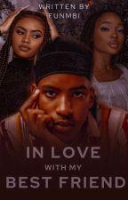 In Love with my Bestie by khallmhiefunmbi