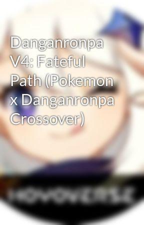 Danganronpa V4: Fateful Path (Pokemon x Danganronpa Crossover) by TigerTori10