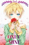 ONLY MINE (yandere adopted son x reader) (On Hold For Now) cover