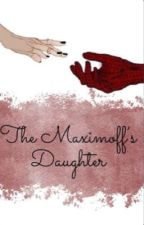 The Maximoff's Daughter (peterparkerxreader) by lovelyreader579