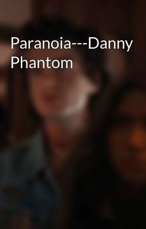Paranoia---Danny Phantom by GhostWriterGirl-1