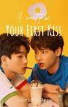 I Want to be Your First Kiss [OffGun Fanfic] cover