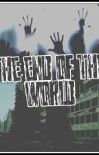 THE END OF THE WORLD by LOCKONAQ