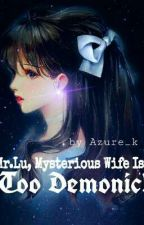Mr Lu, Mysterious Wife Is Too Demonic!  by Calla_Zender