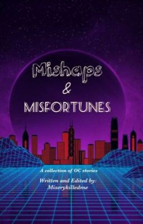 Mishaps and Misfortunes: A collection of OC stories by miserykilledme