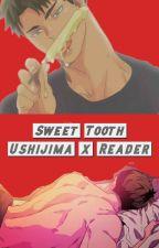 Sweet Tooth [Ushijima x Reader] by kawakissy