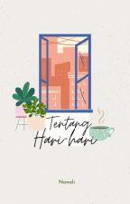 Tentang Hari-hari - Kumpulan Cerita by NonaLi17