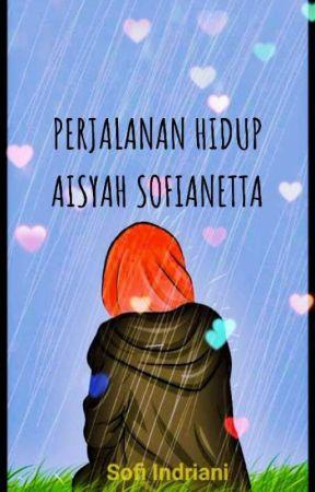 PERJALANAN HIDUP AISYAH SOFIANETTA by Sofiinrriani038