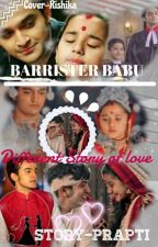 Barrister babu (Different story of love) by Aurrishtloveprapti