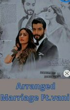 Arranged Marriage | Ft.Vani ✔ by Vani_Fangirl