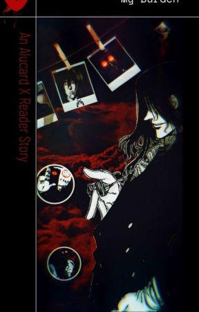 My Burden (Alucard X Reader Fanfic) by rexy0705