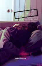 You're the Dream of my dreams // dnf  by purpleskies938