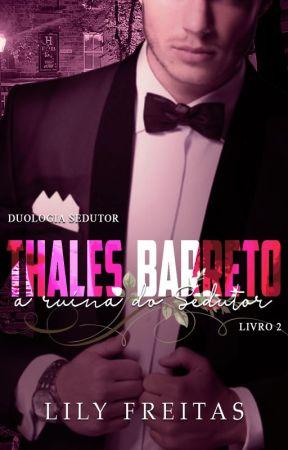 Thales Barreto - A Ruína do Sedutor - Livro II - Duologia Sedutor by LilyFreitas04