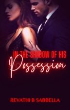 In The Shadow Of His Possession by revathibalawritings