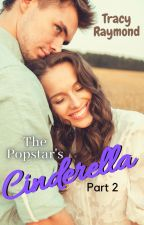 The Popstar's Cinderella Part 2 {Completed} *Will Be Taken Down June 27* by tracegirl5
