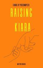 Raising Kiara  by piscesandpizza