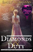 Diamonds & Duty (Spellbound #3) (ON HOLD) by EmilyMorgans