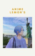 Anime lemon's by Zzaq123456