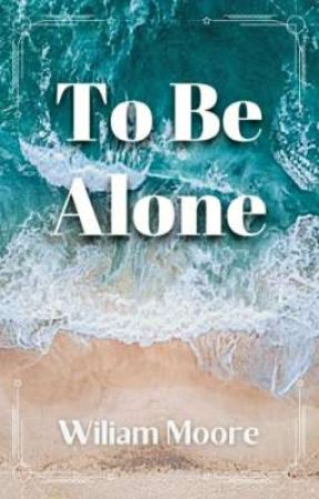 To Be Alone: Poems by wiliam_moore