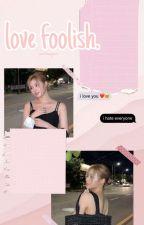 LOVE FOOLISH (m.sn x reader) by YUNHAGAEEE